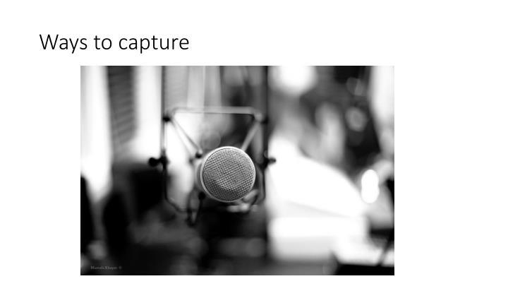 Ways to capture