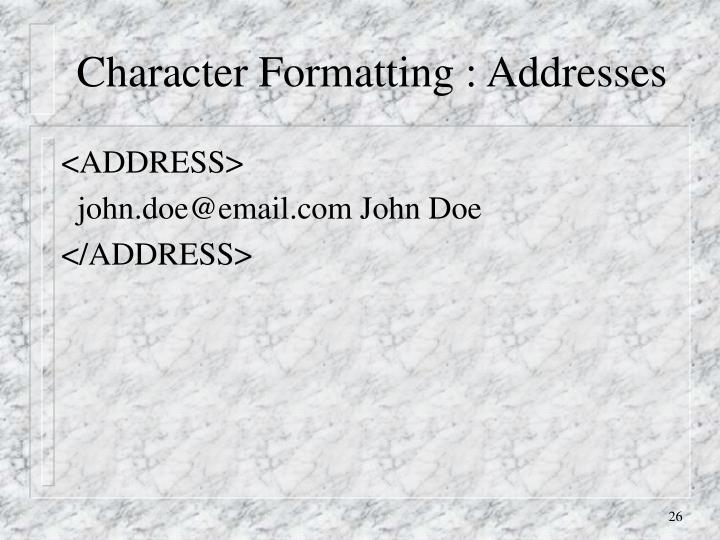 Character Formatting : Addresses