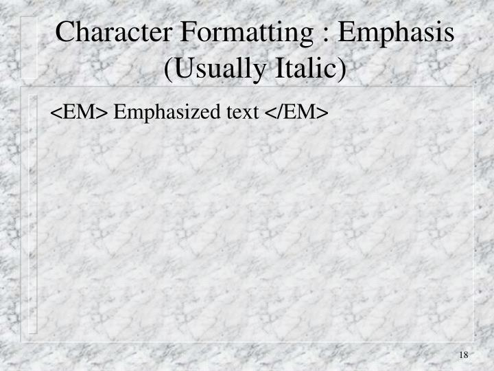 Character Formatting : Emphasis (Usually Italic)