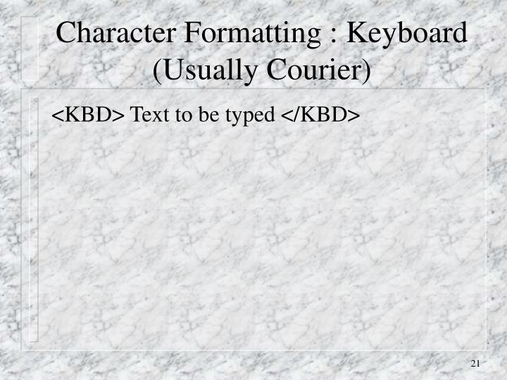 Character Formatting : Keyboard (Usually Courier)