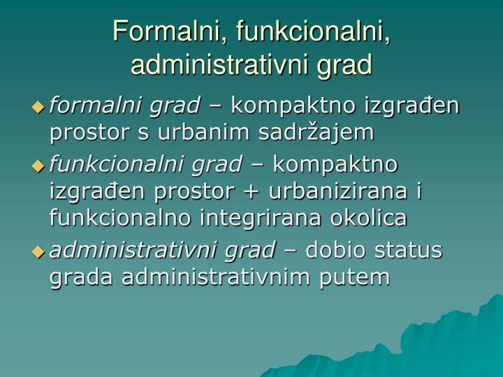 Formalni, funkcionalni, administrativni grad