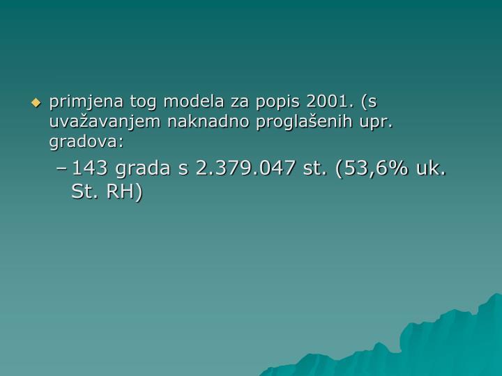 primjena tog modela za popis 2001. (s uvažavanjem naknadno proglašenih upr. gradova: