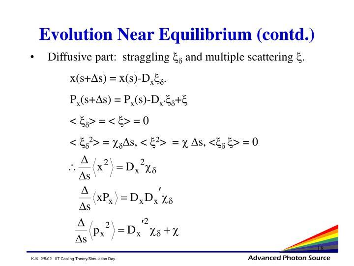 Evolution Near Equilibrium (contd.)