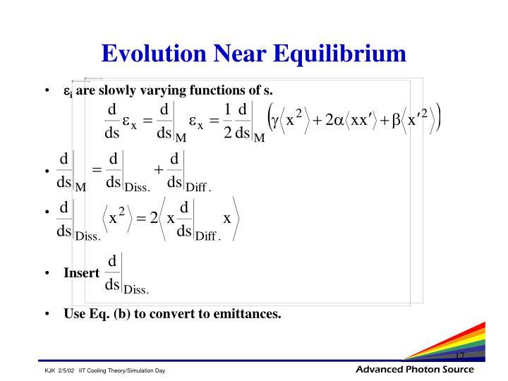 Evolution Near Equilibrium