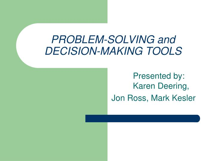 small case studies on decision making and problem solving Analytical thinking: problem-solving and decision-making defining problem solving and decision making case study lesson 6: the problem solving toolkit.