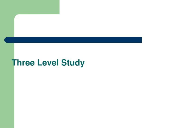 Three level study