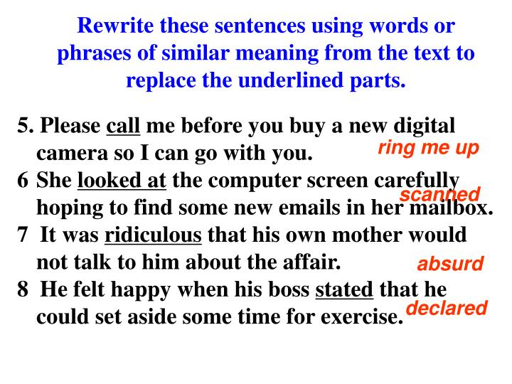 Rewrite these sentences using words or phrases of similar meaning from the text to replace the underlined parts.