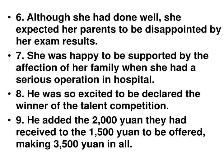 6. Although she had done well, she expected her parents to be disappointed by her exam results.