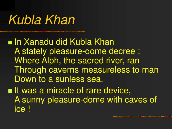 kubla khan and its relation to Is what we see in the second movement of kubla khan, the relationship between the unnamed poet and other people the relationship seems, of the face of it, to.