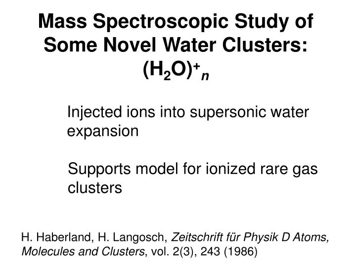 Mass Spectroscopic Study of Some Novel Water Clusters: (H