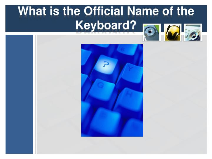 What is the Official Name of the Keyboard?