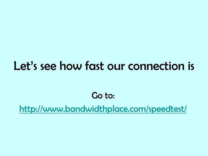 Let's see how fast our connection is