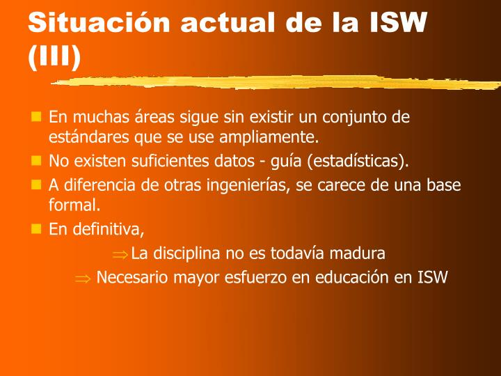 Situación actual de la ISW (III)