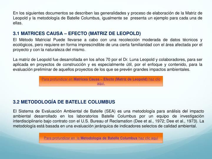 En los siguientes documentos se describen las generalidades y proceso de elaboración de la Matriz de Leopold y la metodología de Batelle Columbus, igualmente se  presenta un ejemplo para cada una de ellas.
