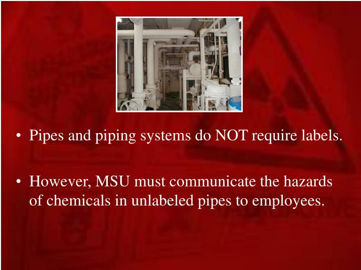 Pipes and piping systems do NOT require labels.