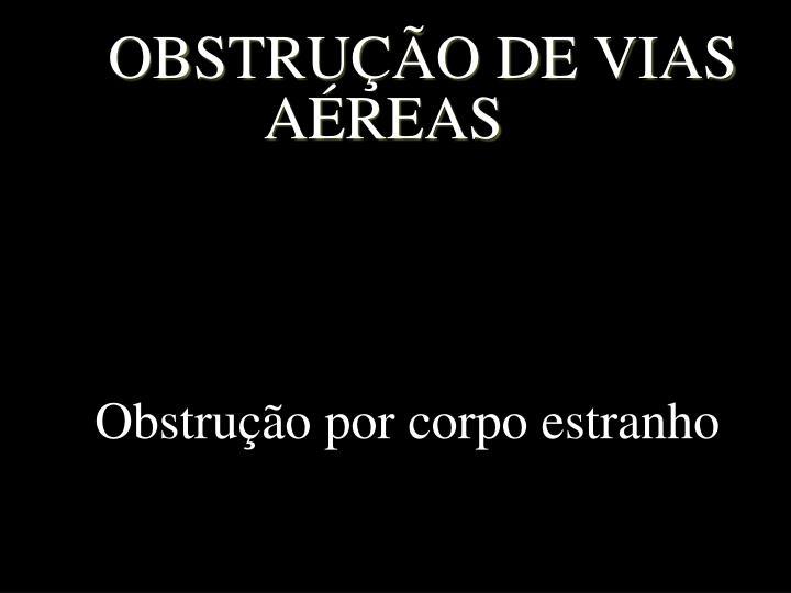 OBSTRUÇÃO DE VIAS AÉREAS