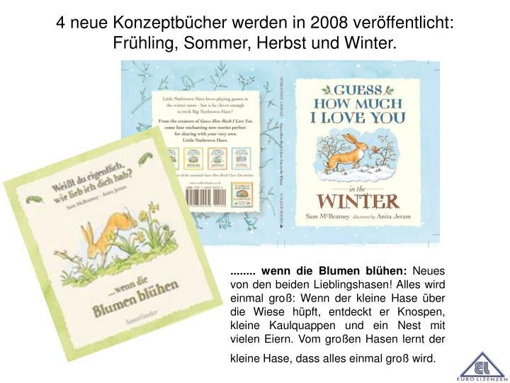 4 neue Konzeptbücher werden in 2008 veröffentlicht: Frühling, Sommer, Herbst und Winter.
