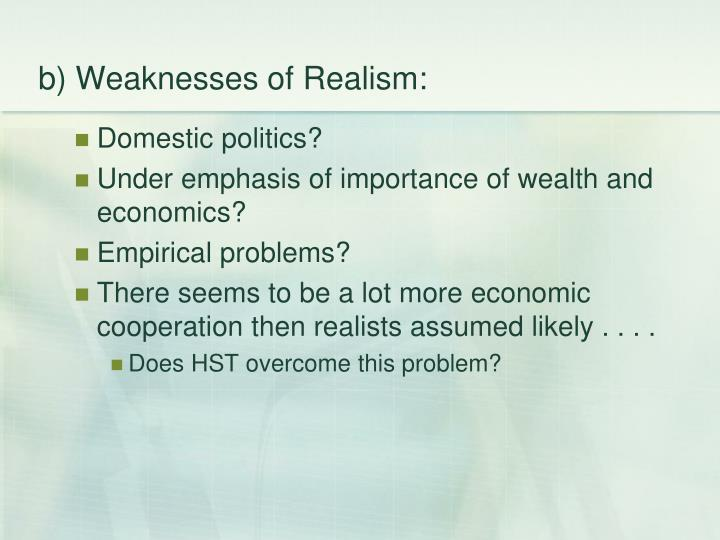 b) Weaknesses of Realism: