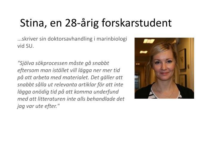 Stina, en 28-årig forskarstudent