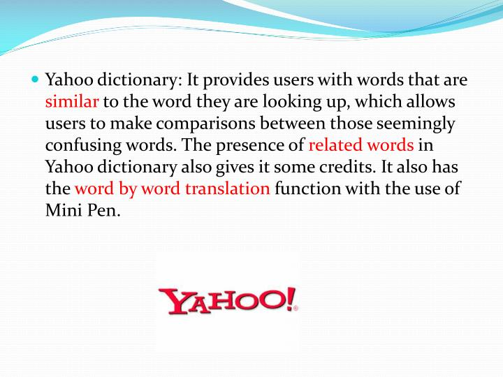Yahoo dictionary: It provides users with words that are