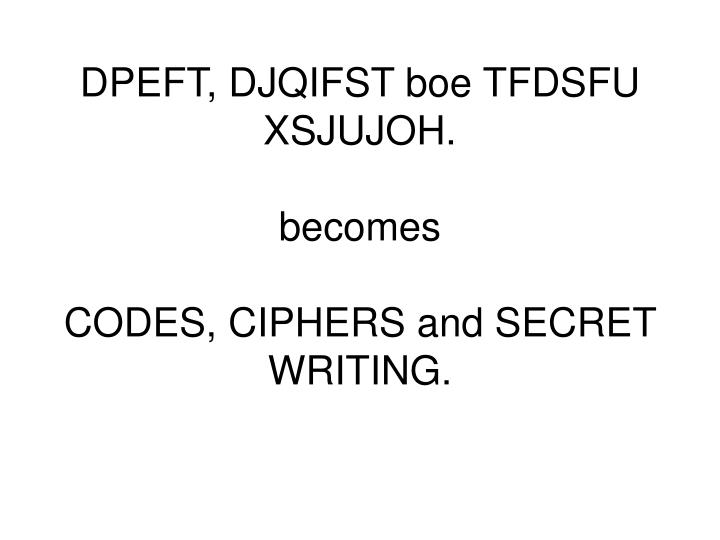 Dpeft djqifst boe tfdsfu xsjujoh becomes codes ciphers and secret writing