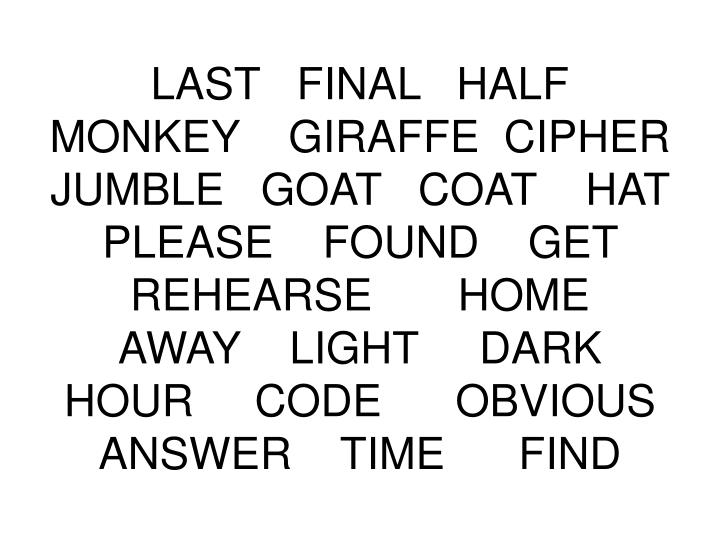 LAST   FINAL   HALF   MONKEY    GIRAFFE  CIPHER