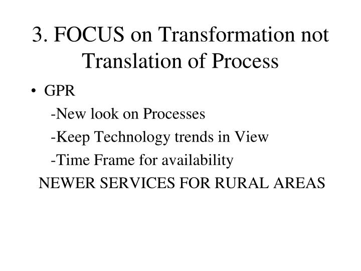 3. FOCUS on Transformation not