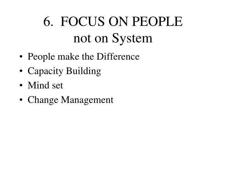 6.  FOCUS ON PEOPLE