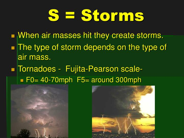 When air masses hit they create storms.