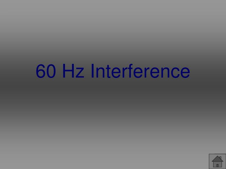 60 Hz Interference