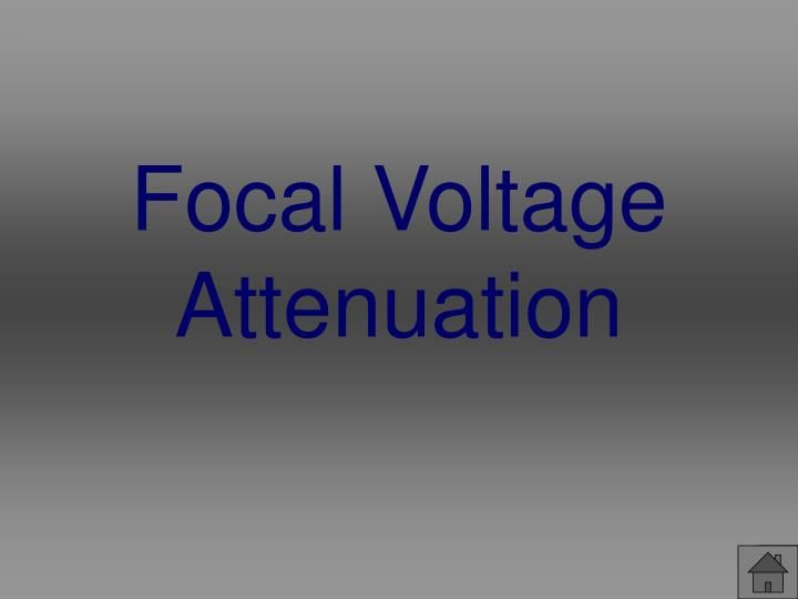 Focal Voltage Attenuation