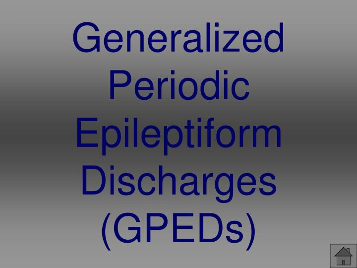 Generalized Periodic Epileptiform Discharges (GPEDs)