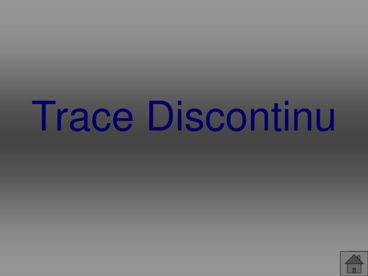 Trace Discontinu