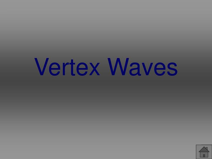 Vertex Waves
