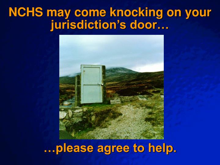 NCHS may come knocking on your jurisdiction's door…