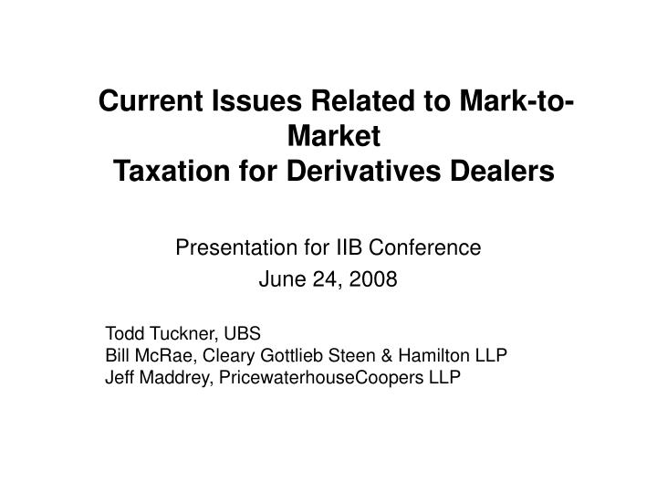 Current issues related to mark to market taxation for derivatives dealers