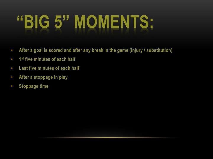 """""""Big 5"""" Moments:"""