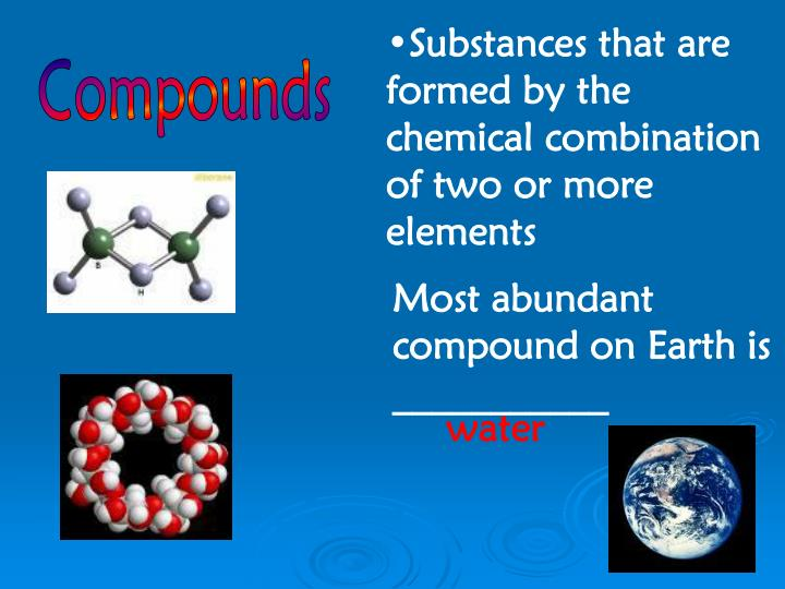 Substances that are formed by the chemical combination of two or more elements