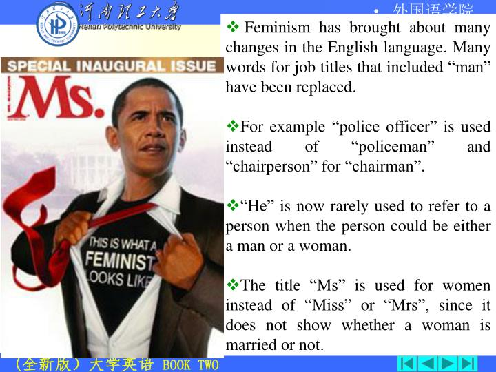 "Feminism has brought about many changes in the English language. Many words for job titles that included ""man"" have been replaced."