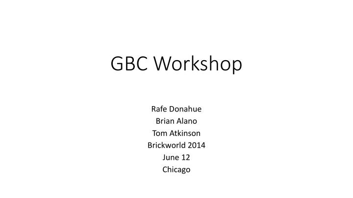 Gbc workshop