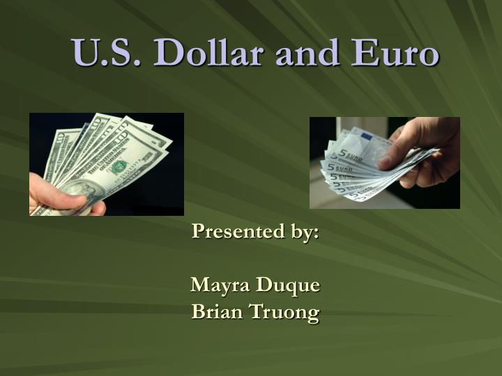 U s dollar and euro presented by mayra duque brian truong