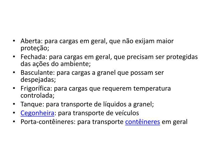Aberta: para cargas em geral, que não exijam maior proteção;