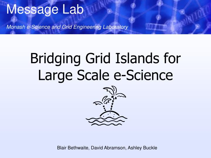 Bridging grid islands for large scale e science