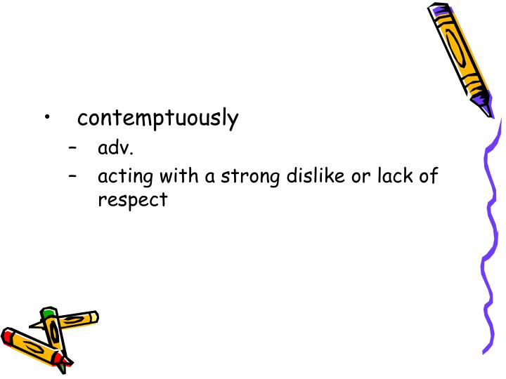 contemptuously