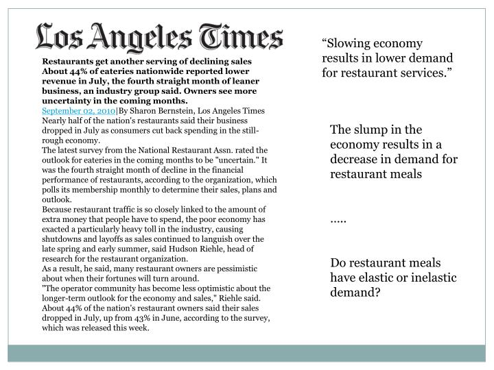 """Slowing economy results in lower demand for restaurant services."""