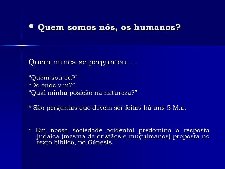 Quem somos nós, os humanos?
