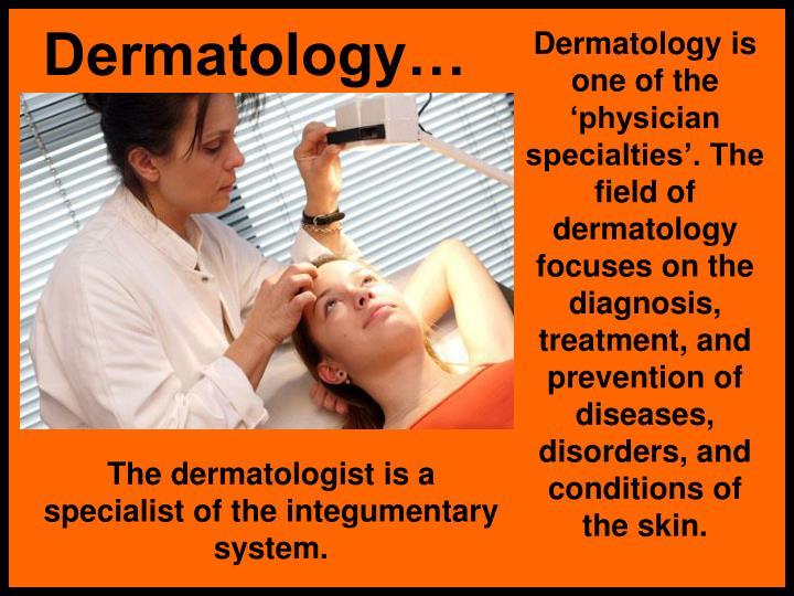 Dermatology…