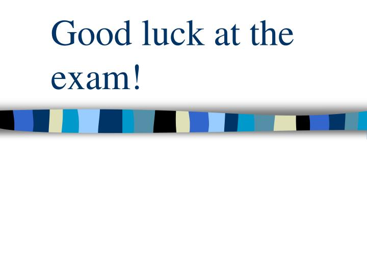 Good luck at the exam!