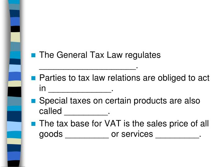 The General Tax Law regulates ____________________.