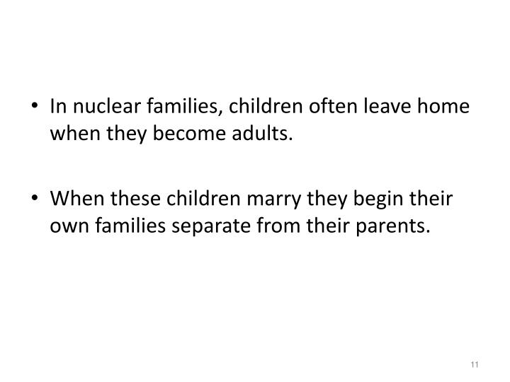In nuclear families, children often leave home when they become adults.
